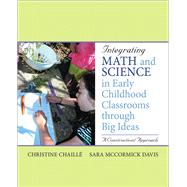 Integrating Math and Science in Early Childhood Classrooms Through Big Ideas A Constructivist Approach by Chaille, Christine M; Davis, Sara McCormick, 9780137145799