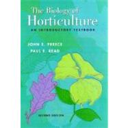 The Biology of Horticulture: An Introductory Textbook, 2nd Edition by John E. Preece (Southern Illinois Univ.); Paul E. Read (Univ. of Nebraska), 9780471465799