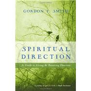 Spiritual Direction: A Guide to Giving and Receiving Direction by Smith, Gordon T., 9780830835799