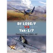 Bf 109E/F vs Yak-1/7 Eastern Front 1941–42 by Khazanov, Dmitriy; Medved, Aleksander; Laurier, Jim; Hector, Gareth; Yurgenson, Andrey, 9781472805799