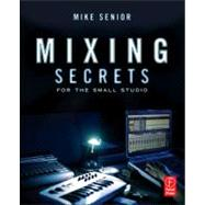 Mixing Secrets for  the Small Studio by Senior; Mike, 9780240815800