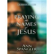 Praying the Names of Jesus by Spangler, Ann, 9780310345800