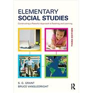 Elementary Social Studies: Constructing a Powerful Approach to Teaching and Learning by Grant; S.G., 9780415835800