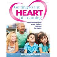 Getting to the Heart of Learning: Social-emotional Skills Across the Early Childhood Curriculum by Church, Ellen Booth, 9780876595800