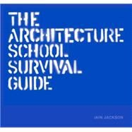 The Architecture School Survival Guide by Jackson, Iain, 9781780675800