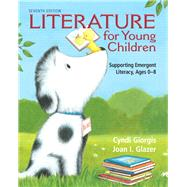 Literature for Young Children Supporting Emergent Literacy, Ages 0-8 by Giorgis, Cyndi; Glazer, Joan I., 9780132685801