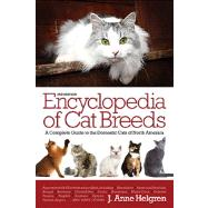 Encyclopedia of Cat Breeds: A Complete Guide to the Domestic Cats of North America by Helgren, J. Anne, 9780764165801