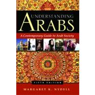 Understanding Arabs: A Contemporary Guide to Arab Society by Nydell, Margaret K., 9780983955801