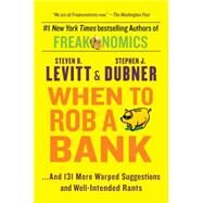 When to Rob a Bank by Levitt, Steven D.; Dubner, Stephen J., 9780062385802