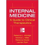 Internal Medicine A Guide to Clinical Therapeutics by Attridge, Rebecca L.; Miller, Monica L.; Moote, Rebecca; Ryan, Laurajo, 9780071745802