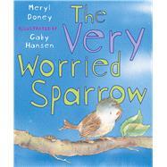 The Very Worried Sparrow by Doney, Meryl; Hansen, Gaby, 9780745965802