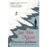 Say Her Name : A Novel by Goldman, Francisco, 9780802145802