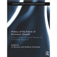 History of the Future of Economic Growth: Historical roots of current debates on sustainable degrowth by Borowy; Iris, 9781138685802