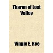 Tharon of Lost Valley by Roe, Vingie E., 9781153815802