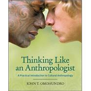 Thinking Like an Anthropologist : A Practical Introduction to Cultural Anthropology by Omohundro, John, 9780073195803