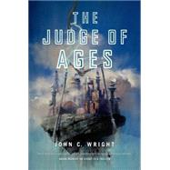 The Judge of Ages by Wright, John C., 9780765375803
