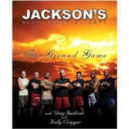 Jackson's Mixed Martial Arts : The Ground Game by Jackson, Greg, 9780982565803