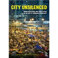 City Unsilenced: Urban Resistance and Public Space in the Age of Shrinking Democracy by Hou; Jeffrey, 9781138125803