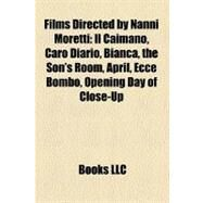Films Directed by Nanni Moretti : Il Caimano, Caro Diario, Bianca, the Son's Room, April, Ecce Bombo, Opening Day of Close-up by , 9781157245803