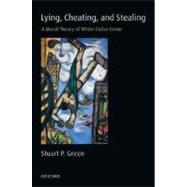 Lying, Cheating, and Stealing A Moral Theory of White-Collar Crime by Green, Stuart P., 9780199225804