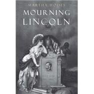 Mourning Lincoln by Hodes, Martha, 9780300195804