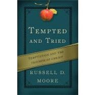 Tempted and Tried: Temptation and the Triumph of Christ by Moore, Russell D., 9781433515804