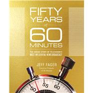 Fifty Years of 60 Minutes The Inside Story of Television's Most Influential News Broadcast by Fager, Jeff, 9781501135804