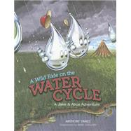 A Wild Ride on the Water Cycle by Yanez, Anthony; Guillory, Mike, 9781939055804