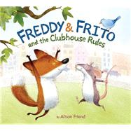 Freddy & Frito and the Clubhouse Rules by Friend, Alison, 9780062285805