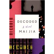 Decoded A Novel by Jia, Mai; Milburn, Olivia; Payne, Christopher, 9780374135805