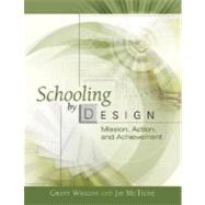 Schooling by Design: Mission, Action, and Achievement by Wiggins, Grant P., 9781416605805