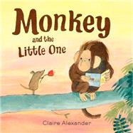 Monkey and the Little One by Alexander, Claire, 9781454915805