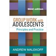 Group Work with Adolescents, Third Edition Principles and Practice by Malekoff, Andrew, 9781462525805