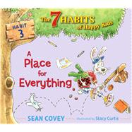 A Place for Everything Habit 3 by Covey, Sean; Curtis, Stacy, 9781534415805