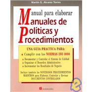 Manual Para Elaborar Manuales De Politicas Y Procedimientos / Manual to Elaborate Politics and Procedures Manuals: Una Guia Practica / A Practical Guide by Torres, Martin G. Alvarez, 9789683805805