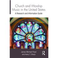 Church and Worship Music in the United States: A Research and Information Guide by Floyd; James Michael, 9781138195806