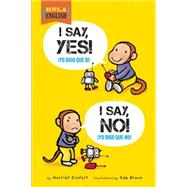 I Say Yes! I Say No! by Ziefert, Harriet; Braun, Seb, 9781609055806