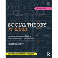 Social Theory Re-Wired: New Connections to Classical and Contemporary Perspectives by Longhofer; Wesley, 9781138015807
