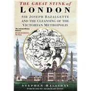 The Great Stink of London; Sir Joseph Bazalgette and the Cleansing of the Victorian Metropolis by Unknown, 9780750925808
