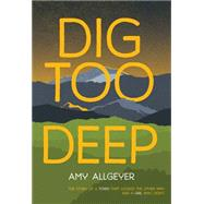Dig Too Deep by Allgeyer, Amy, 9780807515808