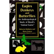 Eagles, Donkeys, and Butterflies : An Anthropological Study of Brazil's Animal Game by Damatta, Roberto, 9780268025809