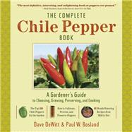 The Complete Chile Pepper Book: A Gardener's Guide to Choosing, Growing, Preserving, and Cooking by Dewitt, Dave; Bosland, Paul W., 9781604695809