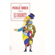 The Pickle Index A Novel by Horowitz, Eli, 9780374535810
