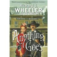 Anything Goes A Novel by Wheeler, Richard S., 9780765375810