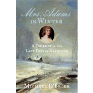 Mrs. Adams in Winter : A Journey in the Last Days of Napoleon by O'Brien, Michael, 9780374215811