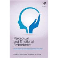 Perceptual and Emotional Embodiment: Foundations of Embodied Cognition Volume 1 by Coello; Yann, 9781138805811