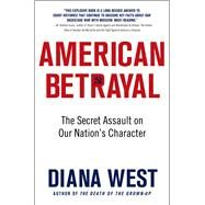 American Betrayal The Secret Assault on Our Nation's Character by West, Diana, 9781250055811