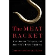 The Meat Racket The Secret Takeover of America's Food Business by Leonard, Christopher, 9781451645811