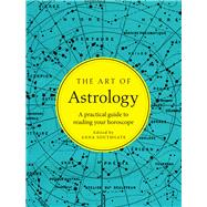 The Art of Astrology A practical guide to reading your horoscope by Southgate, Anna, 9781454925811