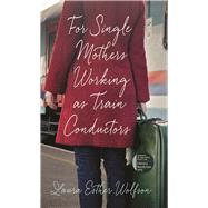 For Single Mothers Working As Train Conductors by Wolfson, Laura Esther, 9781609385811